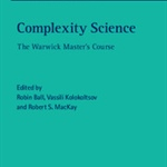 "Review of ""Complexity Science: The Warwick Master's Course"" by Ball, Kolokoltsov, and MacKay"