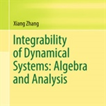 "Review of ""Integrability of Dynamical Systems: Algebra and Analysis"" by Xiang Zhang"