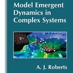 "Review of ""Model Emergent Dynamics in Complex Systems"" by A. J. Roberts"